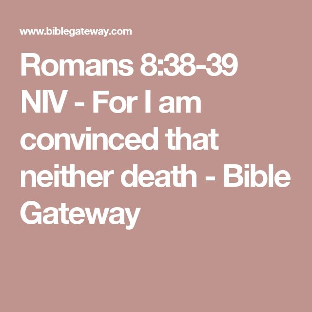 Romans 8:38-39 NIV - For I am convinced that neither death - Bible Gateway