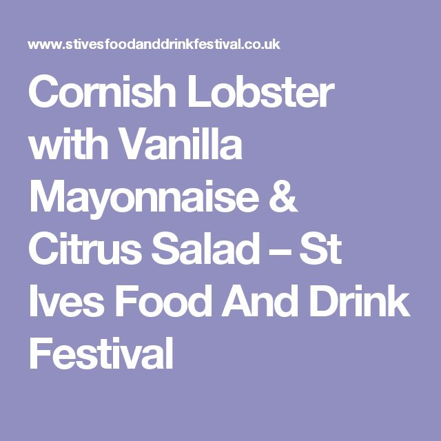 Cornish Lobster with Vanilla Mayonnaise & Citrus Salad – St Ives Food And Drink Festival