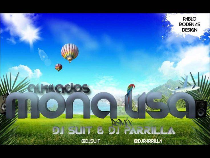 Alkilados Mona Lisa (Dj Suit & Dj Parrilla Remix 2013)