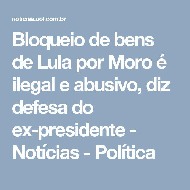 Bloqueio de bens de Lula por Moro é ilegal e abusivo, diz defesa do ex-presidente - Notícias - Política