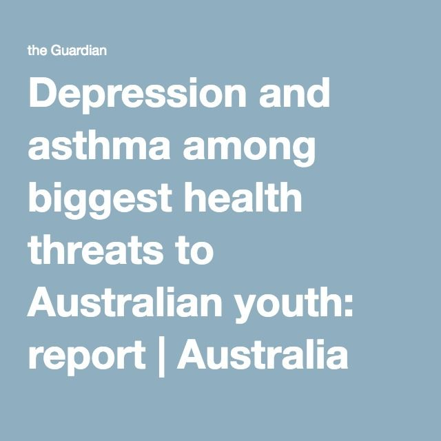 Depression and asthma among biggest health threats to Australian youth: report | Australia news | The Guardian