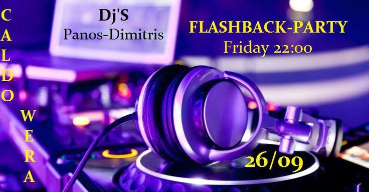 Flashback-Party Dj;S Set- Panos-Dimitris Caldo Wera Friday night 26/09/14 Time: 22:00 El.Venizelou 44, Nea Smyrni tel: 211 012 3818