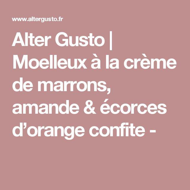 Alter Gusto | Moelleux à la crème de marrons, amande & écorces d'orange confite -