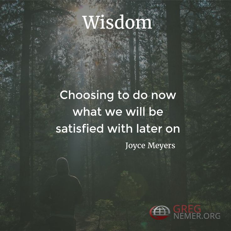 Wisdom is choosing to do now what we will be satisfied with later on -Joyce Meyers