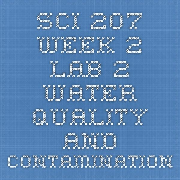 sci 207 water quality and contamination final lab report Sci 207 new course tutorial / uoptutorial sci 207 entire  sci 207 week 2 lab 2 water quality and contamination sci 207 week 3 lab  outline of the final lab report.