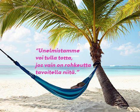 Unelmista voi tulla totta, jos vain on rohkeutta tavoitella niitä. #travelquote #quote #mietelause #holiday #travel #beach #palm #hammock #parhaatviikot #loma #matka #tjäreborg
