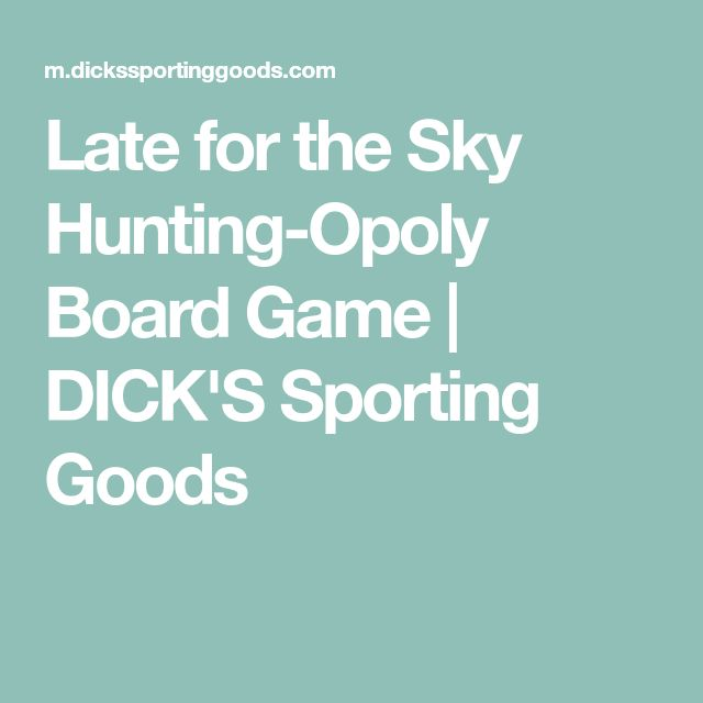 Late for the Sky Hunting-Opoly Board Game | DICK'S Sporting Goods