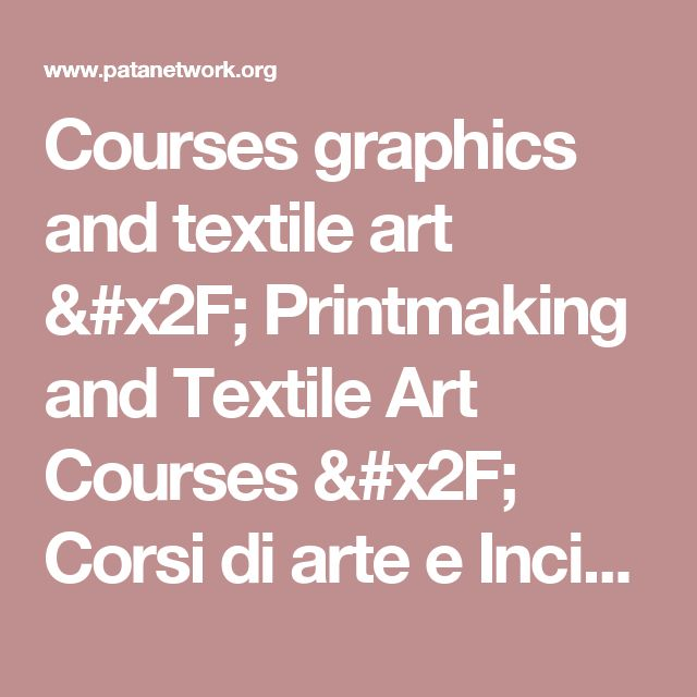 Courses graphics and textile art / Printmaking and Textile Art Courses / Corsi di arte e Incision TESSILE - PATA NETWORK