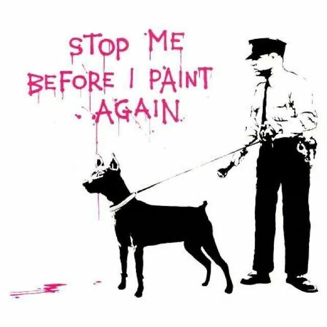 """Stop me before i paint again"" Banksy   STREET(HE)ART ..."