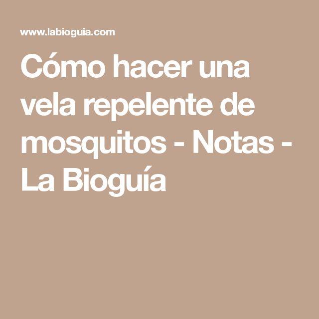 Cómo hacer una vela repelente de mosquitos - Notas - La Bioguía