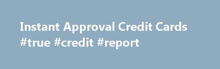 Instant Approval Credit Cards #true #credit #report http://credit.remmont.com/instant-approval-credit-cards-true-credit-report/  #credit cards for bad credit instant approval # Main menu Instant Approval Credit Cards Welcome to instant approval credit cards, Read More...The post Instant Approval Credit Cards #true #credit #report appeared first on Credit.