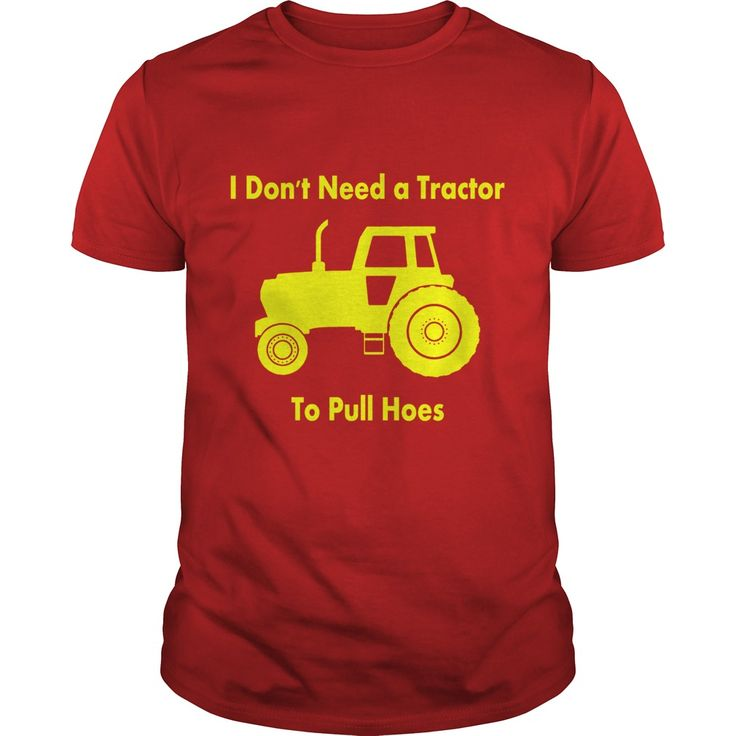 I Dont Need Tractor To Pull Hoes T-Shirt