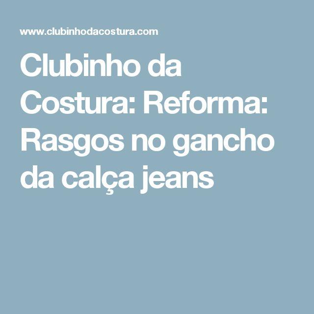 Clubinho da Costura: Reforma: Rasgos no gancho da calça jeans
