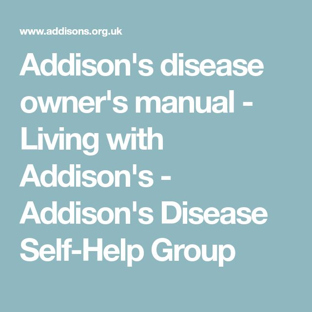 Addison's disease owner's manual - Living with Addison's - Addison's Disease Self-Help Group