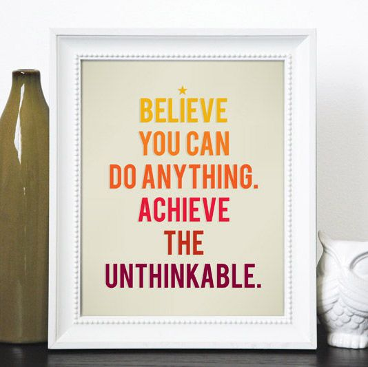 Believe you can do anything Achieve the unthinkable #youCANdoit #believe #CANspiration