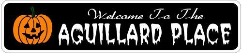 AGUILLARD PLACE Lastname Halloween Sign - Welcome to Scary Decor, Autumn, Aluminum - 4 x 18 Inches by The Lizton Sign Shop. $12.99. Predrillied for Hanging. Great Gift Idea. 4 x 18 Inches. Aluminum Brand New Sign. Rounded Corners. AGUILLARD PLACE Lastname Halloween Sign - Welcome to Scary Decor, Autumn, Aluminum 4 x 18 Inches - Aluminum personalized brand new sign for your Autumn and Halloween Decor. Made of aluminum and high quality lettering and graphics. Made to last for year...