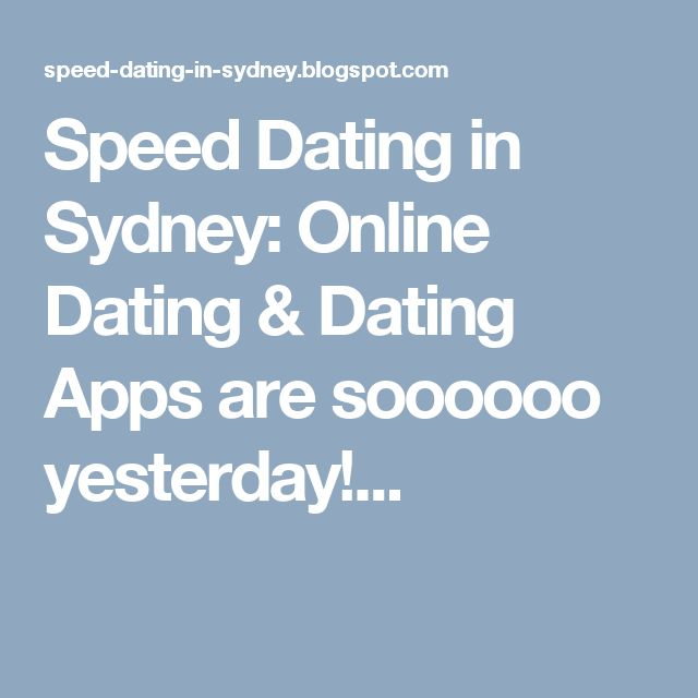 Speed Dating in Sydney: Online Dating & Dating Apps are soooooo yesterday!...