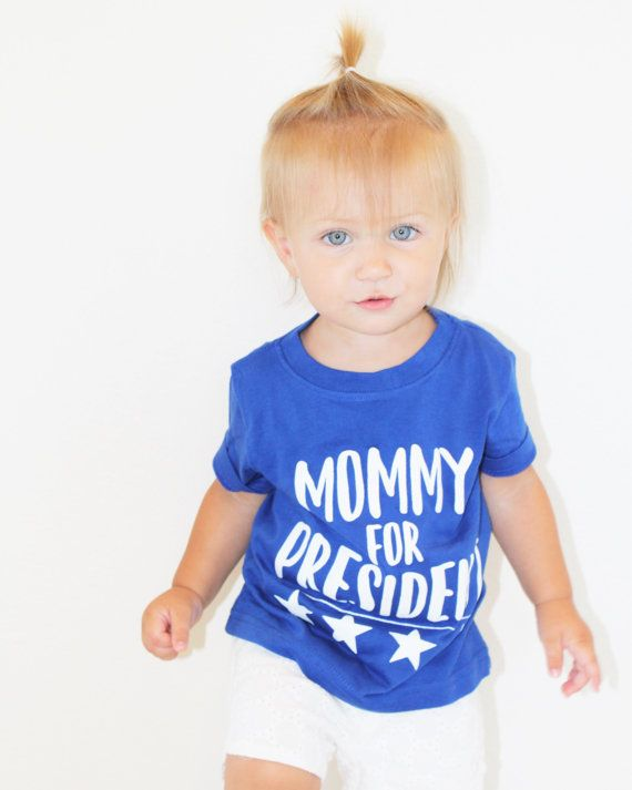 mommy for president $16 mommy for president! available in red and blue 2016 kid's / children's political republican democrat election shirt https://www.etsy.com/listing/466874843/mommy-for-president by sweetandsparklyts on Etsy