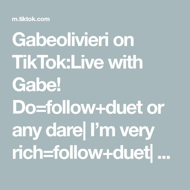 Gabeolivieri On Tiktok Live With Gabe Do Follow Duet Or Any Dare I M Very Rich Follow Duet Concert Duet Live Duet Life Moments