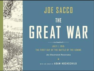 A book without words.  Stunning rendition of the first day of fighting at the Battle of the Somme.  Read the review at The Guardian:  http://www.theguardian.com/books/2013/sep/09/great-war-joe-sacco-review.  Read also the review at The New York Times:  http://www.nytimes.com/2013/11/04/books/joe-saccos-the-great-war-july-1-1916.html?_r=0