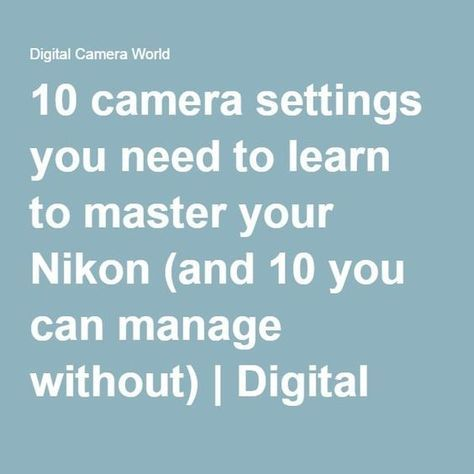 10 camera settings you need to learn to master your Nikon (and 10 you can manage without) Digital Camera World. Photography tips. Nordic360.