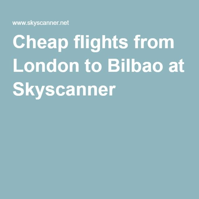 Cheap flights from London to Bilbao at Skyscanner