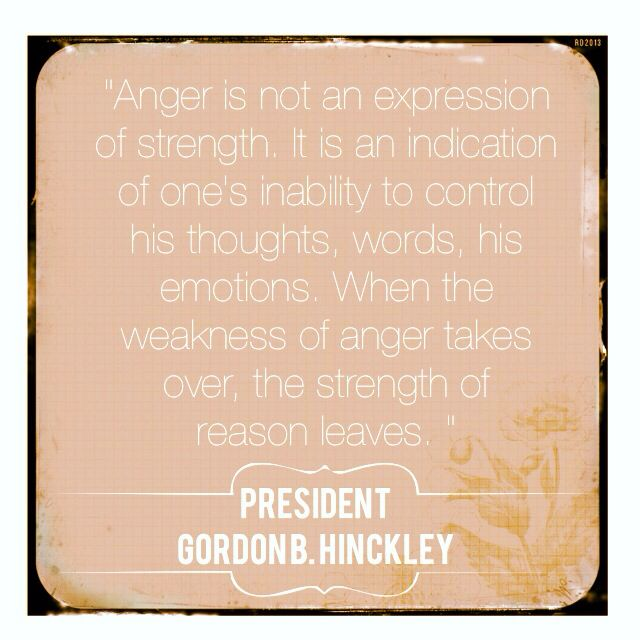 Quotes About Anger And Rage: Quote About Anger, By President Gordon B Hinckley