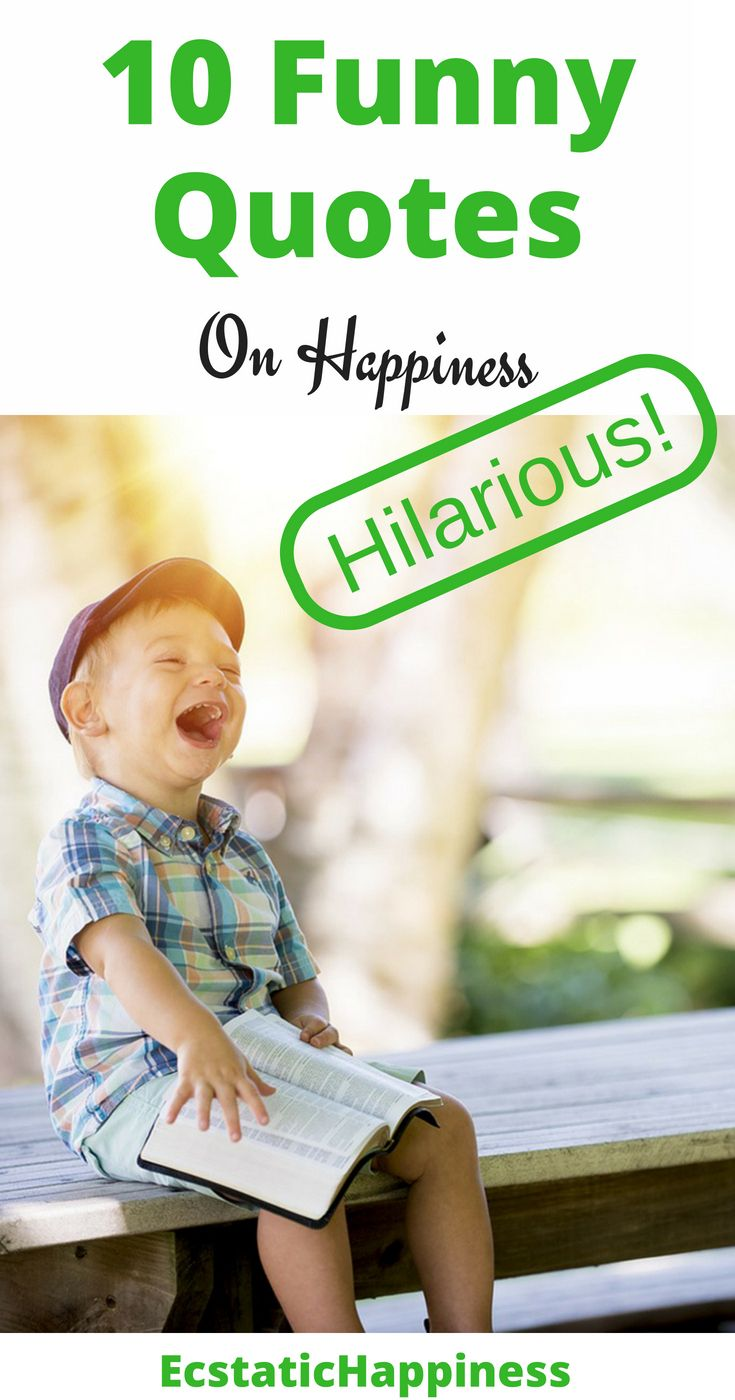 Start Your Day With A Big Smile With These Funny Happiness Quotes Funny Hilarious Happiness Quotes That Happy Quotes Funny Happy Quotes Happy Quotes Positive