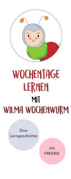 Wochentage lernen mit Wilma Wochenwurm. Eine Lerngeschichte für Kinder in Kita, Kindergarten, Vorschule und Grundschule. Inkl. free Printable. ♥