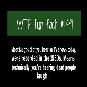 WTF Fun Fact #149 - Laughs On TV Shows I don't know why I found this funny...