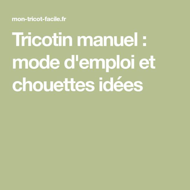 Tricotin manuel : mode d'emploi et chouettes idées