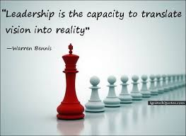 Leadership is the capacity to translate vision into reality - Igntied Quotes