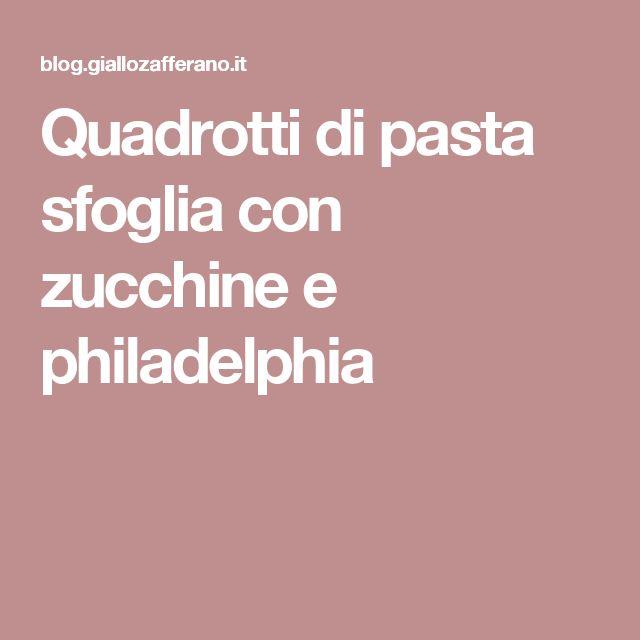 Quadrotti di pasta sfoglia con zucchine e philadelphia
