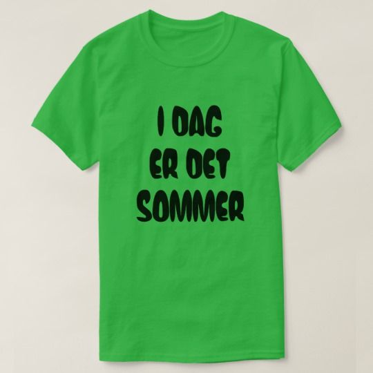 Norwegian text Today is summer in Norwegian T-Shirt A green coloured t-shirt with a text in Norwegian: i dag er sommer that can be translate to: Today is summer/ It is summer today. Get this t-shirt that will give you a unique and different look.