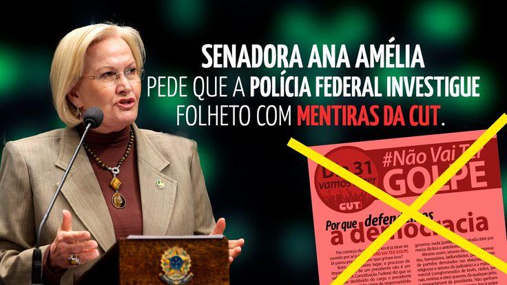 Ana Amélia pede que a PF investigue folheto com mentiras da CUT   Full