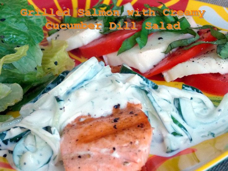Grilled  Salmon with Creamy Cucumber Dill SaladDill Sauces, Creamy Cucumber, Cucumber Dill Salad