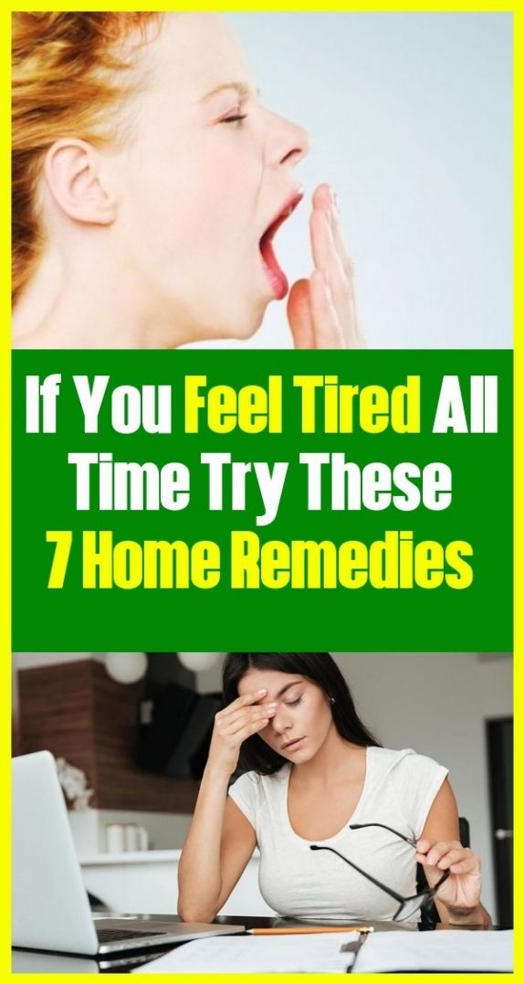 Try These 7 Home Remediations If You Are Tired Of It All Feel Tired How Are You Feeling All About Time