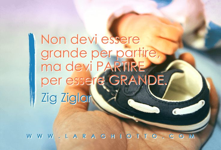 #ispirazione, #motivazione, #Lara_Ghiotto, #Business_del_Cuore, #partire, #Ziglar
