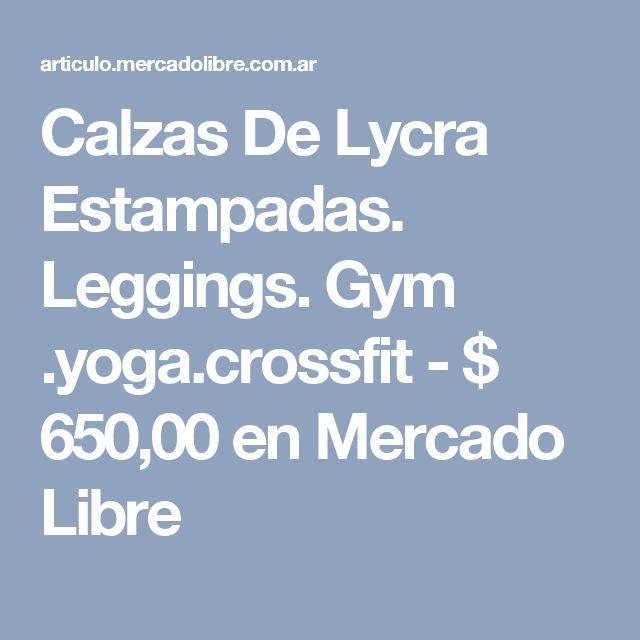 Calzas De Lycra Estampadas. Leggings. Gym .yoga.crossfit - $ 650,00 en Mercado Libre