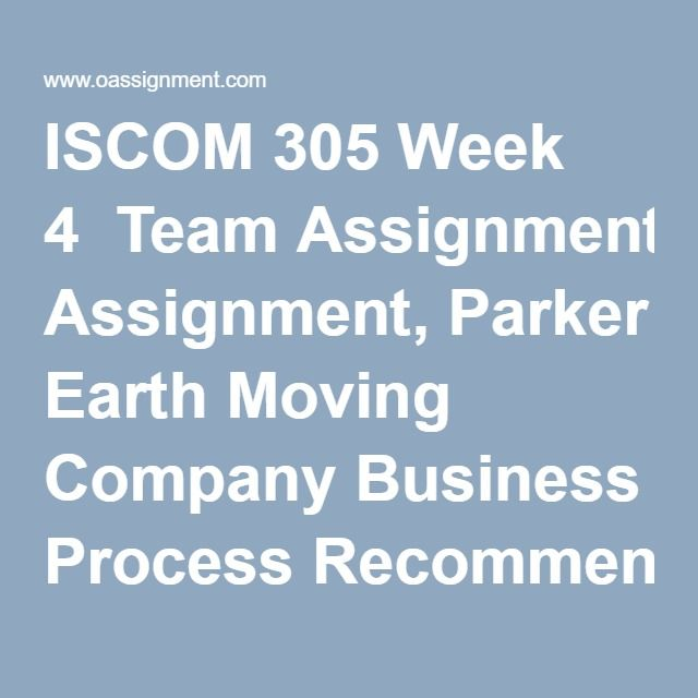 ISCOM 305 Week 4  Team Assignment, Parker Earth Moving Company Business Process Recommendations  Widget Production Executive Summary  Discussion Question 1  Discussion Question 2  Discussion Question 3  Weekly Summary