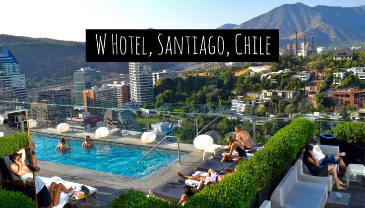 With Incredible Views A Rooftop Pool And Bar Top Restaurant The W Hotel Santiago Provides Perfect Base For Glamorous Stay In City