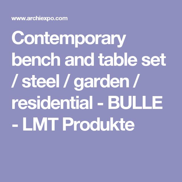 Contemporary bench and table set / steel / garden / residential - BULLE - LMT Produkte
