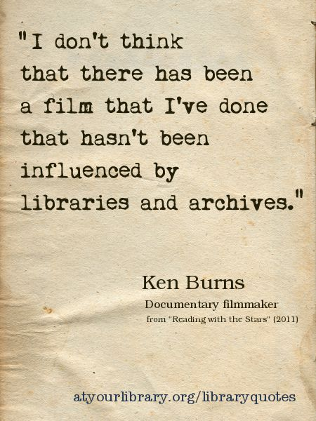 """[From St. Charles Public Library, Illinois] """"I don't think there has been a film that I've done that hasn't been influenced by libraries and archives."""" Ken Burns, documentary filmmaker. Posted for Preservation Week 2012."""