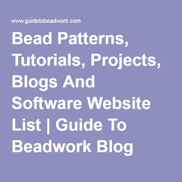 Bead Patterns, Tutorials, Projects, Blogs And Software Website List | Guide To Beadwork Blog