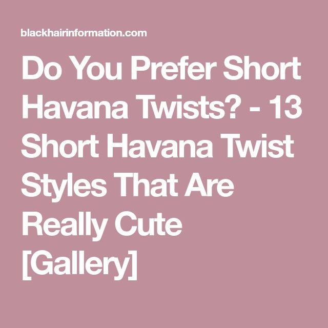 Do You Prefer Short Havana Twists? - 13 Short Havana Twist Styles That Are Really Cute [Gallery]