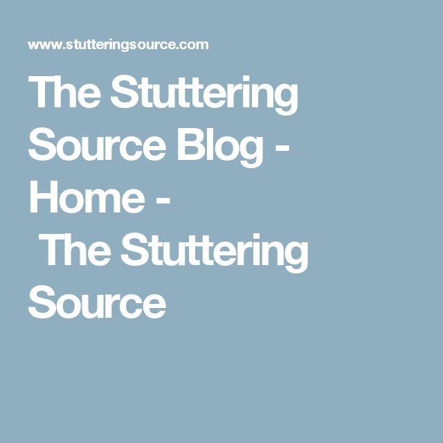 The Stuttering Source Blog - Home -         The Stuttering Source