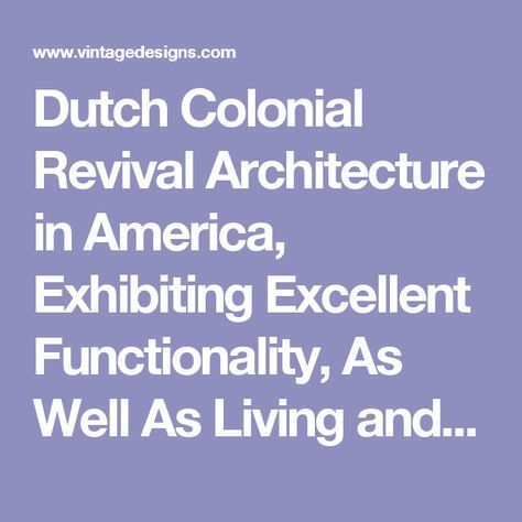 Dutch Colonial Revival Architecture in America, Exhibiting Excellent Functionality, As Well As Living and Storage Room