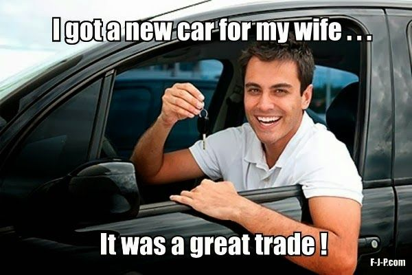 funny marriage meme i got a new car for my wife it was a great trade funny pinterest. Black Bedroom Furniture Sets. Home Design Ideas