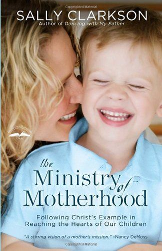 The Ministry of Motherhood by Sally Clarkson - Featured by This Little Home of Mine