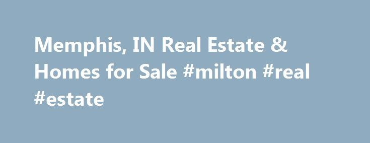 Memphis, IN Real Estate & Homes for Sale #milton #real #estate http://turkey.remmont.com/memphis-in-real-estate-homes-for-sale-milton-real-estate/  #memphis real estate # Memphis, IN Real Estate and Homes for Sale Memphis, Indiana is located in Clark County. Memphis is a rural community with a population of 648. The median household income is $65,122. In Memphis, 72% of residents are married, and families with children reside in 31% of the households. Half the population of Memphis commutes…